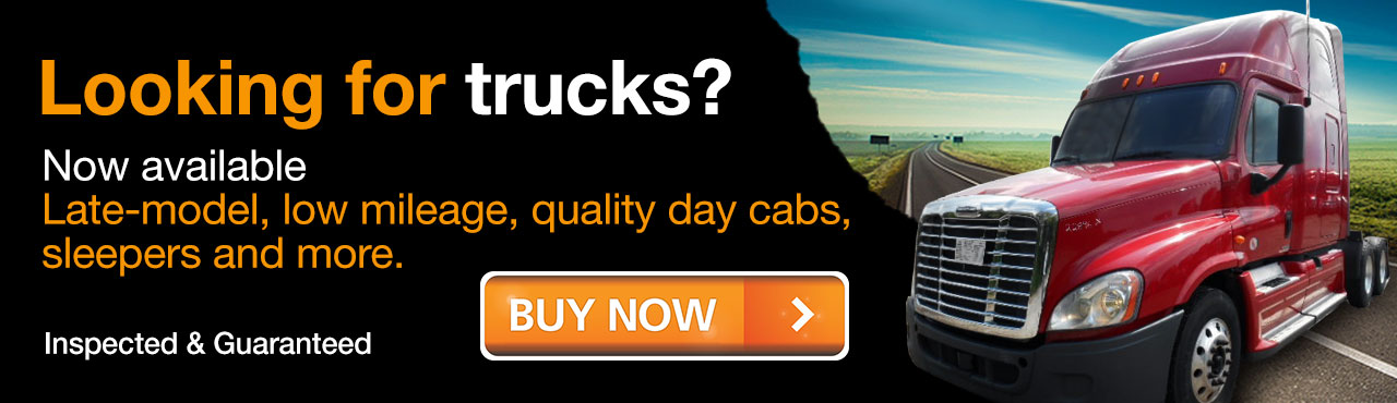 Looking for trucks? Now available: late-model, low mileage, quality day cabs, sleepers and more.