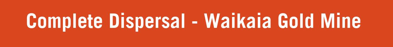 Complete Dispersal Waikai Gold Mine